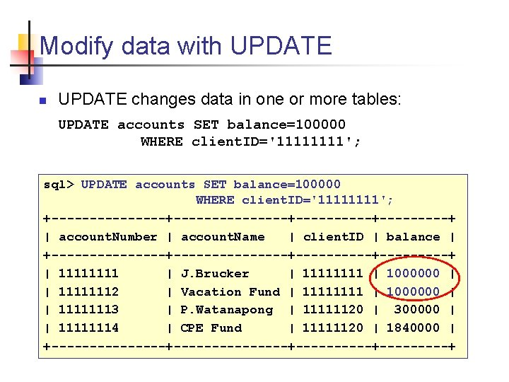 Modify data with UPDATE n UPDATE changes data in one or more tables: UPDATE