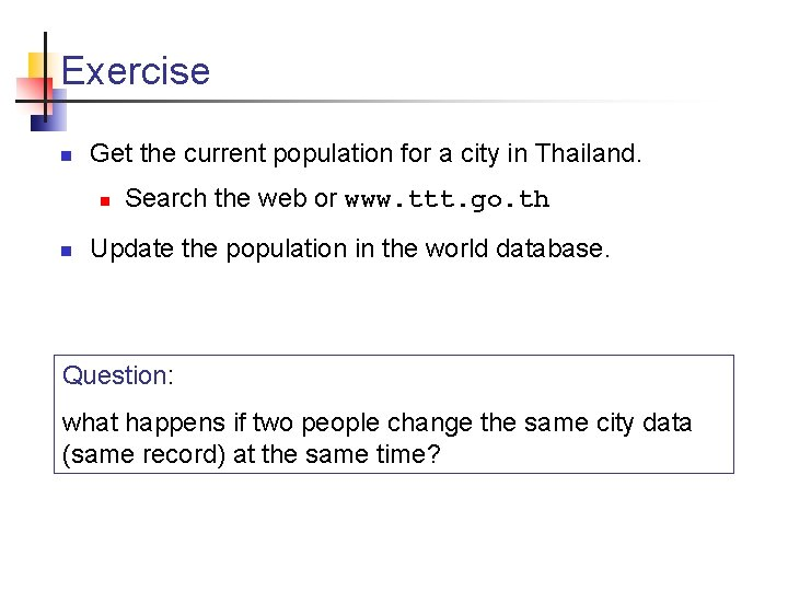 Exercise n Get the current population for a city in Thailand. n n Search