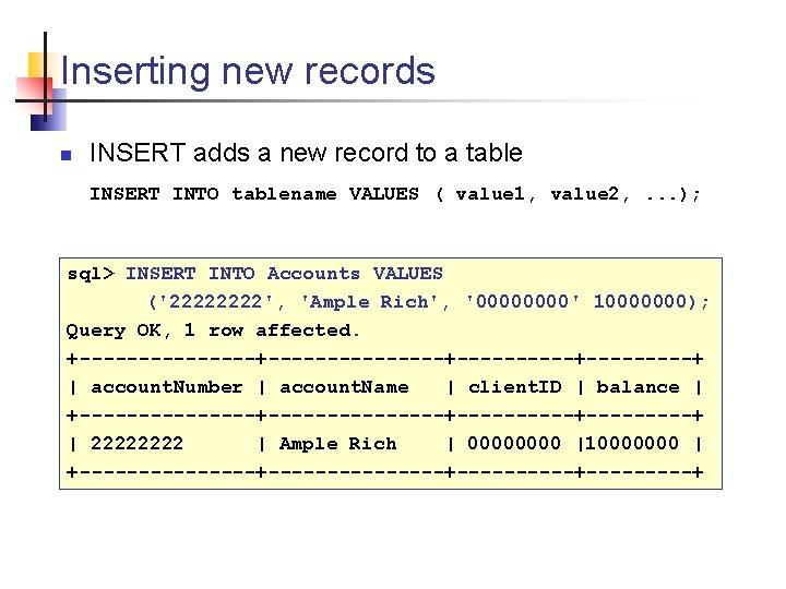 Inserting new records n INSERT adds a new record to a table INSERT INTO