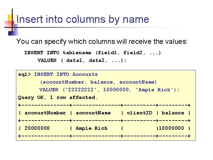 Insert into columns by name You can specify which columns will receive the values: