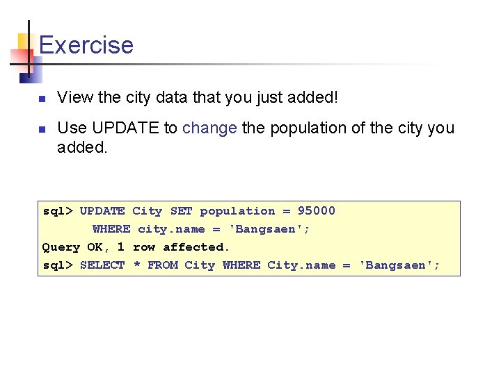 Exercise n n View the city data that you just added! Use UPDATE to