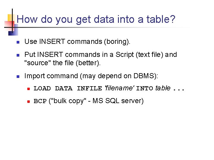 How do you get data into a table? n n n Use INSERT commands