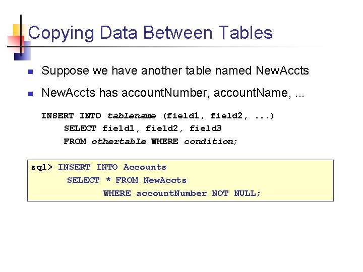 Copying Data Between Tables n Suppose we have another table named New. Accts n
