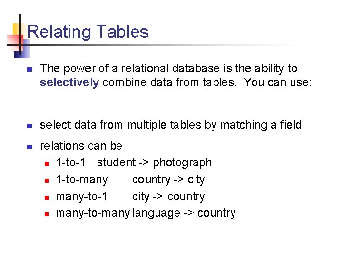 Relating Tables n n n The power of a relational database is the ability