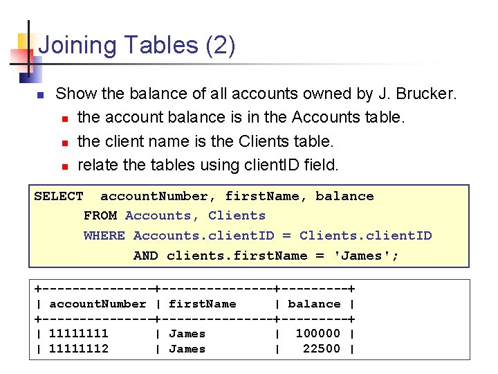 Joining Tables (2) n Show the balance of all accounts owned by J. Brucker.