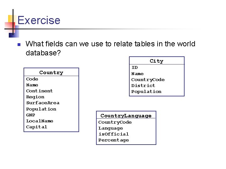 Exercise n What fields can we use to relate tables in the world database?