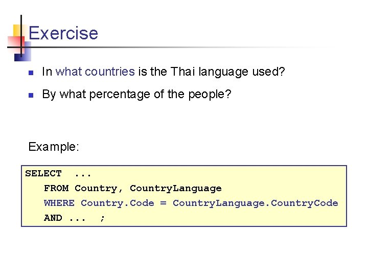 Exercise n In what countries is the Thai language used? n By what percentage