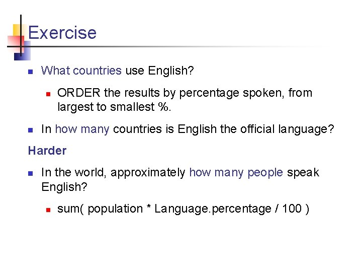 Exercise n What countries use English? n n ORDER the results by percentage spoken,