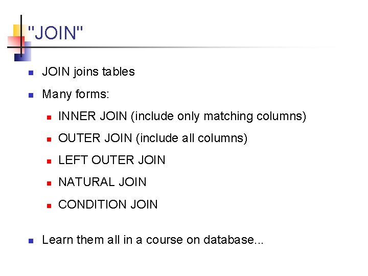 """""""JOIN"""" n JOIN joins tables n Many forms: n n INNER JOIN (include only"""