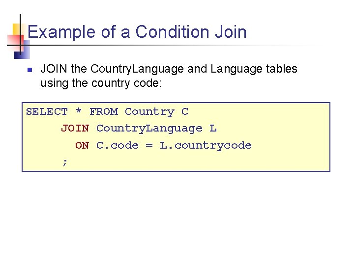 Example of a Condition Join n JOIN the Country. Language and Language tables using