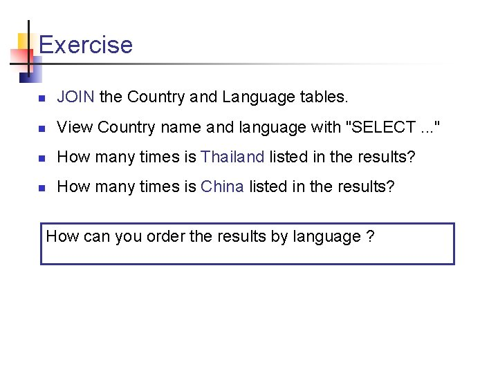 Exercise n JOIN the Country and Language tables. n View Country name and language