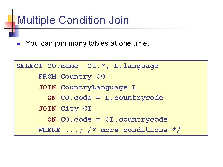 Multiple Condition Join n You can join many tables at one time: SELECT CO.