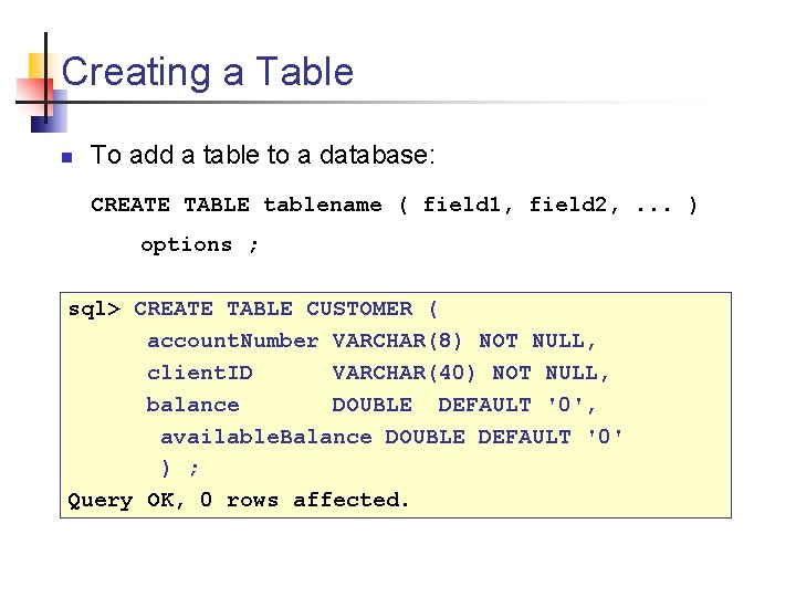 Creating a Table n To add a table to a database: CREATE TABLE tablename