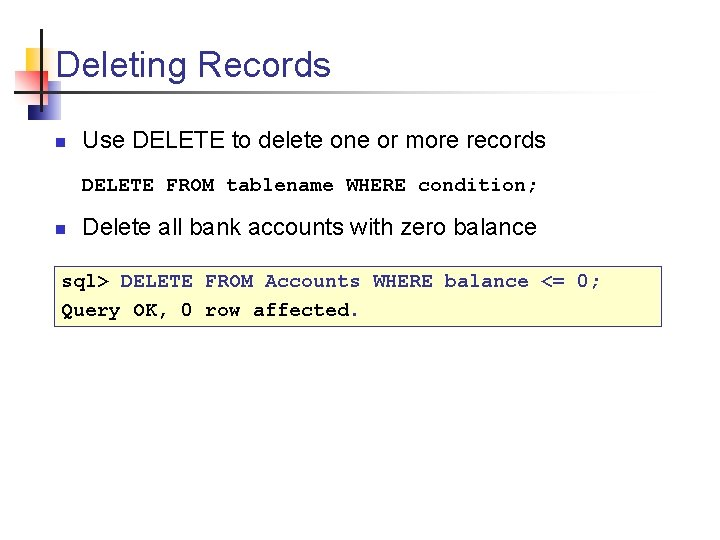 Deleting Records n Use DELETE to delete one or more records DELETE FROM tablename