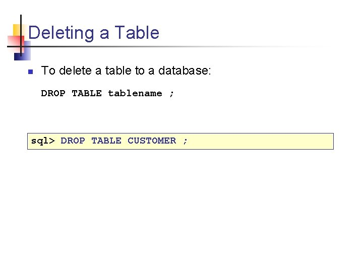 Deleting a Table n To delete a table to a database: DROP TABLE tablename