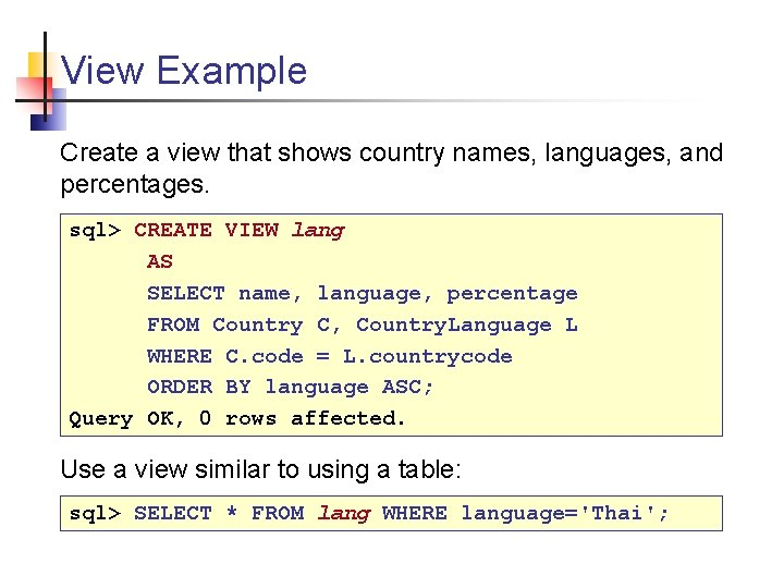 View Example Create a view that shows country names, languages, and percentages. sql> CREATE