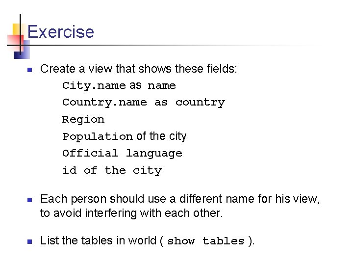 Exercise n n n Create a view that shows these fields: City. name as