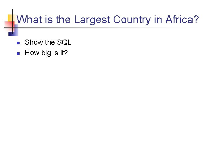 What is the Largest Country in Africa? n n Show the SQL How big
