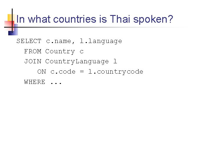 In what countries is Thai spoken? SELECT c. name, l. language FROM Country c