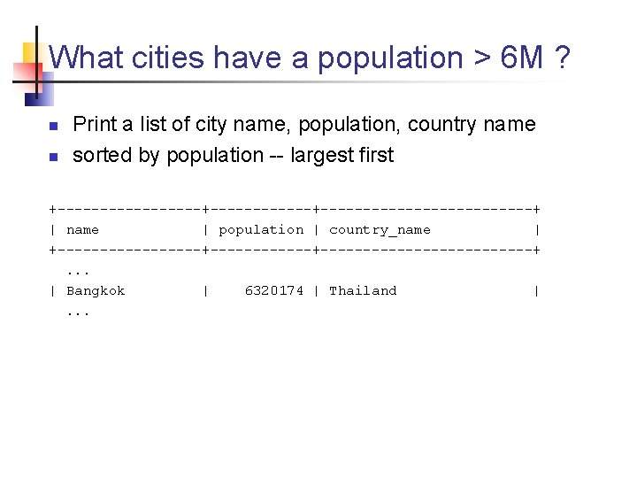 What cities have a population > 6 M ? n n Print a list