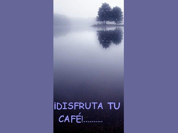 ¡DISFRUTA TU CAFÉ!. .