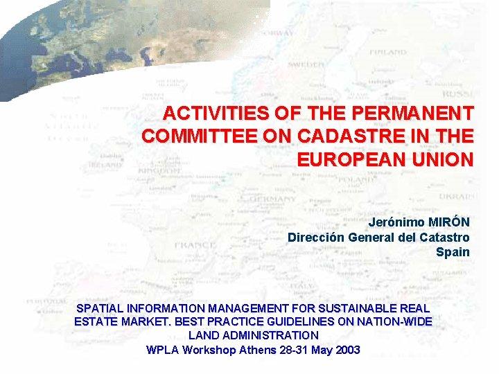 ACTIVITIES OF THE PERMANENT COMMITTEE ON CADASTRE IN THE EUROPEAN UNION Jerónimo MIRÓN Dirección