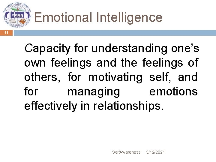 Emotional Intelligence 11 Capacity for understanding one's own feelings and the feelings of others,