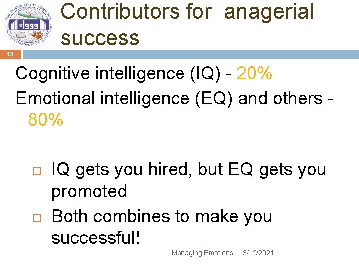 Contributors for anagerial success 13 Cognitive intelligence (IQ) - 20% Emotional intelligence (EQ) and