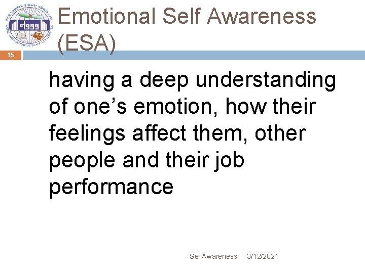 15 Emotional Self Awareness (ESA) having a deep understanding of one's emotion, how their