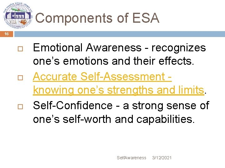 Components of ESA 16 Emotional Awareness - recognizes one's emotions and their effects. Accurate