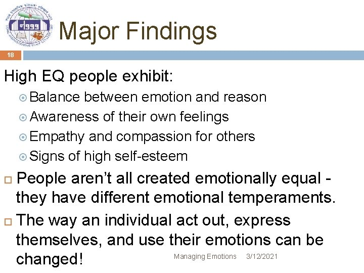 Major Findings 18 High EQ people exhibit: Balance between emotion and reason Awareness of