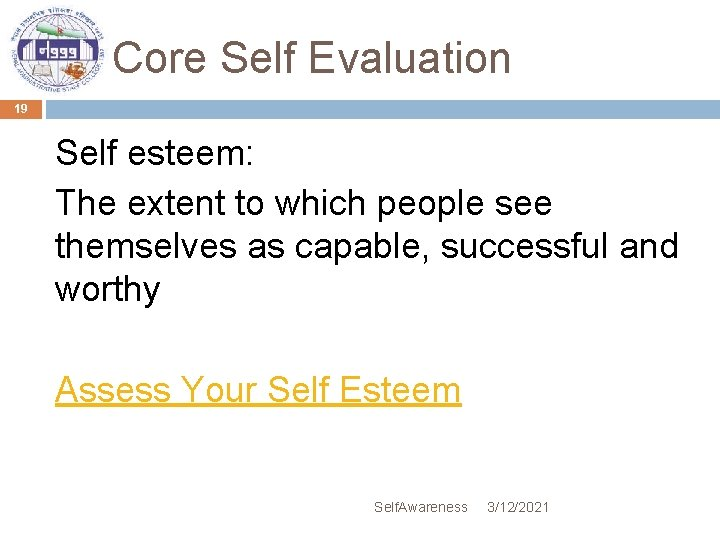 Core Self Evaluation 19 Self esteem: The extent to which people see themselves as