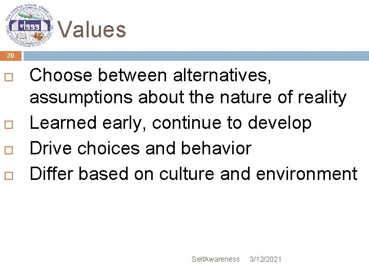 Values 20 Choose between alternatives, assumptions about the nature of reality Learned early, continue