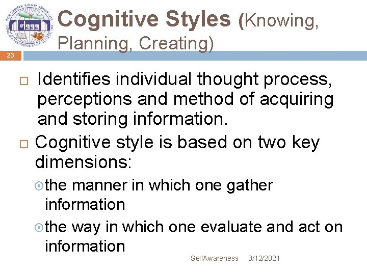 Cognitive Styles (Knowing, Planning, Creating) 23 Identifies individual thought process, perceptions and method of