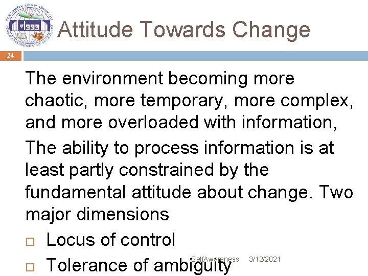 Attitude Towards Change 24 The environment becoming more chaotic, more temporary, more complex, and