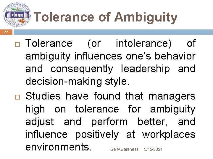 Tolerance of Ambiguity 27 Tolerance (or intolerance) of ambiguity influences one's behavior and consequently