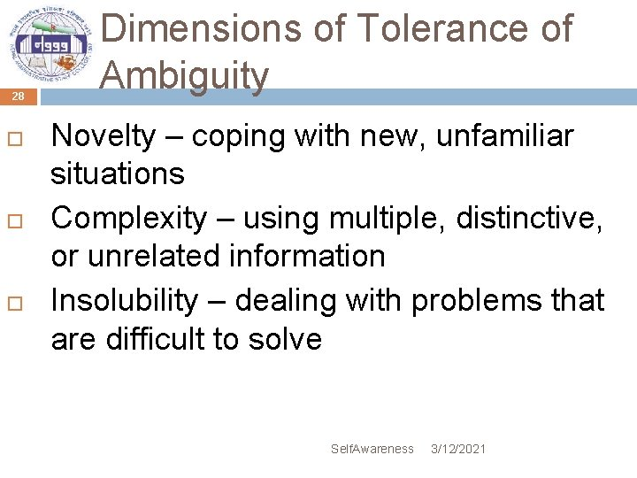 28 Dimensions of Tolerance of Ambiguity Novelty – coping with new, unfamiliar situations Complexity