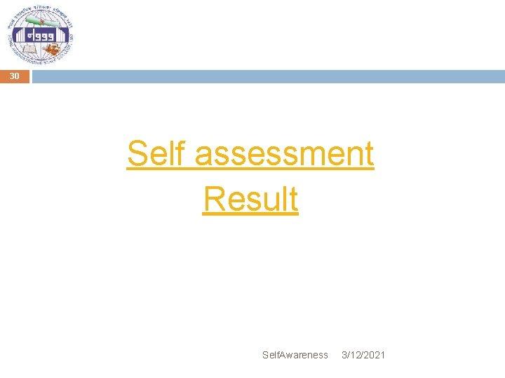 30 Self assessment Result Self. Awareness 3/12/2021