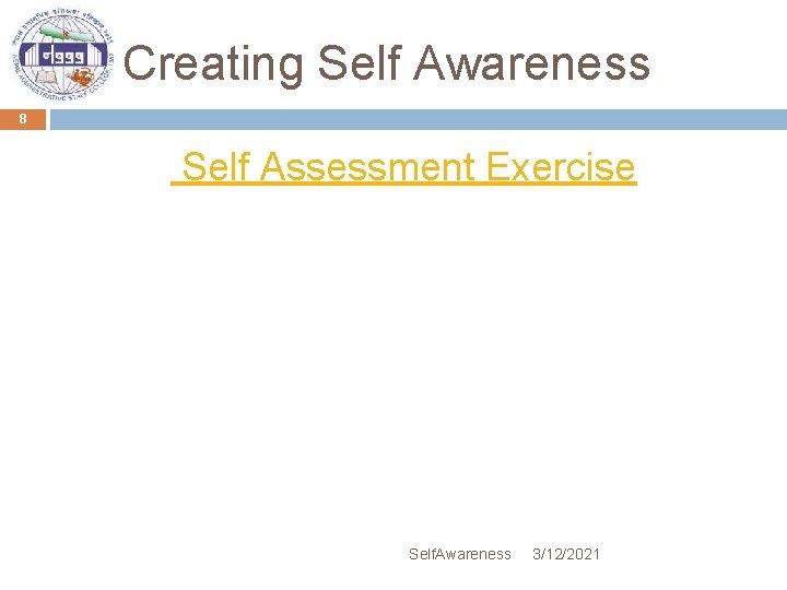 Creating Self Awareness 8 Self Assessment Exercise Self. Awareness 3/12/2021