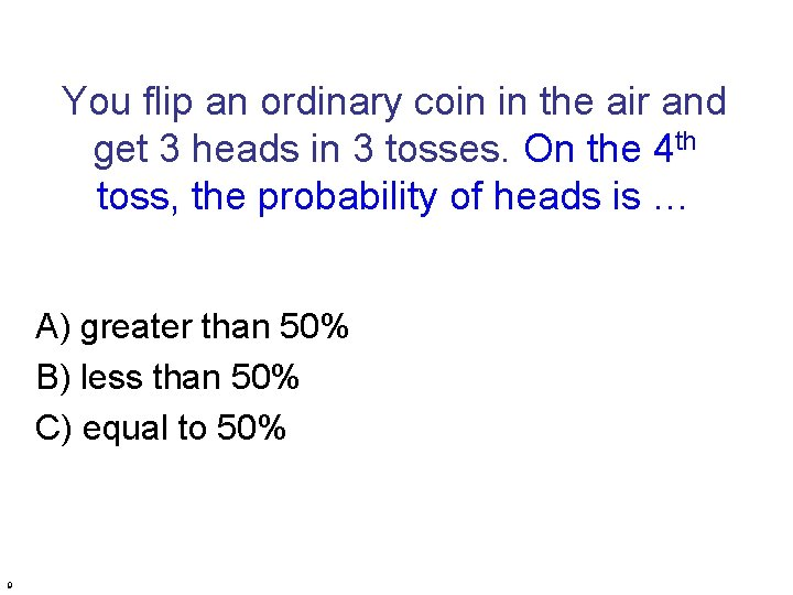 You flip an ordinary coin in the air and get 3 heads in 3
