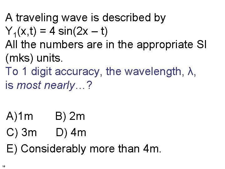 A traveling wave is described by Y 1(x, t) = 4 sin(2 x –