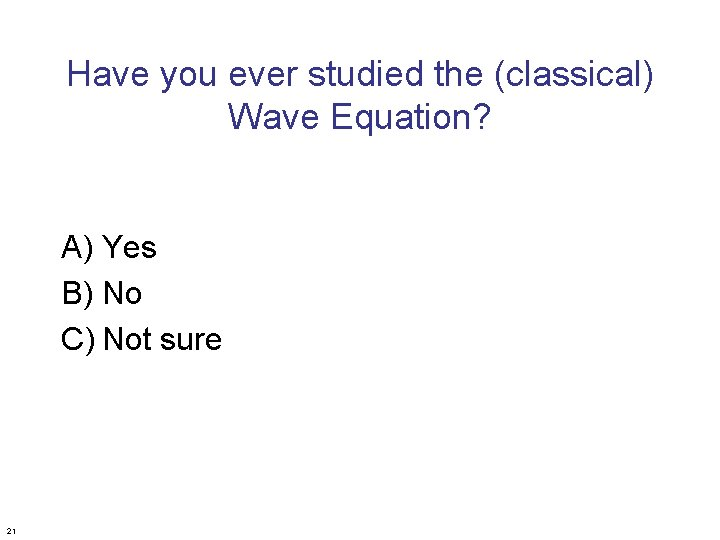 Have you ever studied the (classical) Wave Equation? A) Yes B) No C) Not