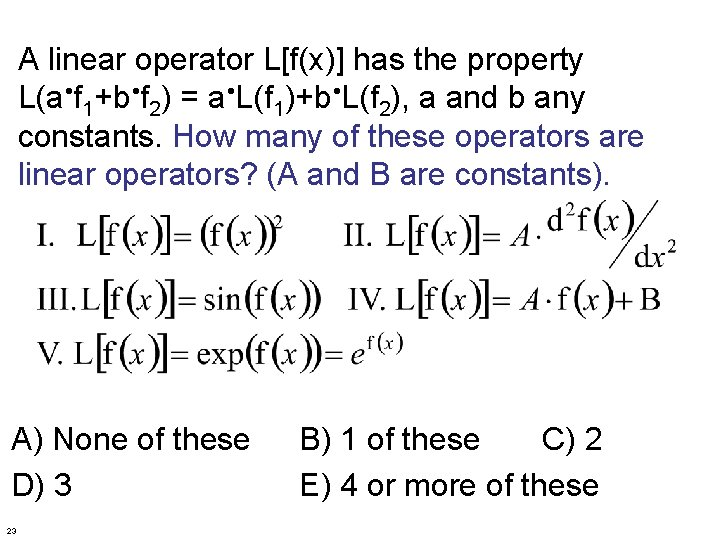 A linear operator L[f(x)] has the property L(a f 1+b f 2) = a