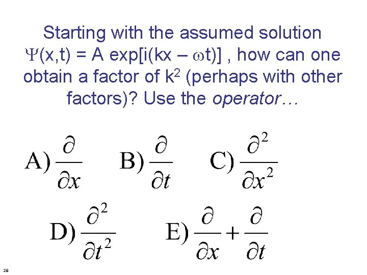 Starting with the assumed solution Y(x, t) = A exp[i(kx – wt)] , how