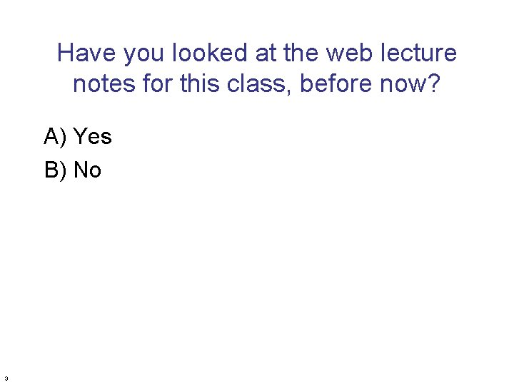 Have you looked at the web lecture notes for this class, before now? A)