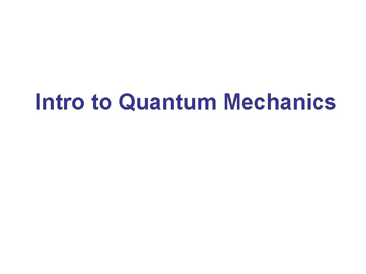 Intro to Quantum Mechanics