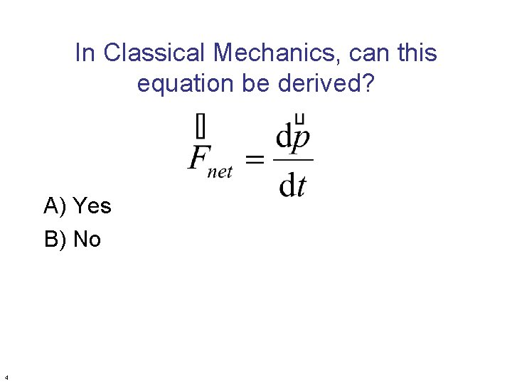 In Classical Mechanics, can this equation be derived? A) Yes B) No 4