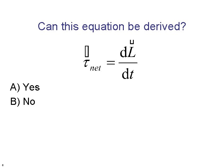Can this equation be derived? A) Yes B) No 5