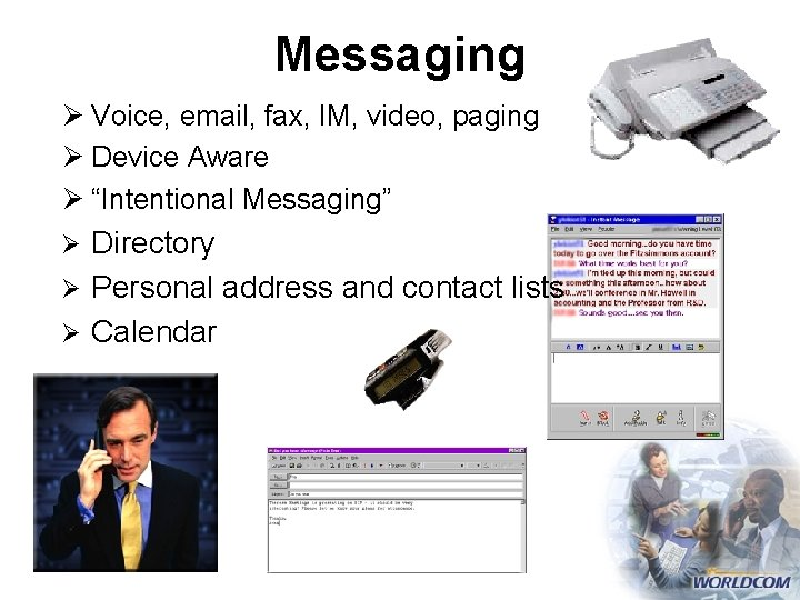 """Messaging Ø Voice, email, fax, IM, video, paging Ø Device Aware Ø """"Intentional Messaging"""""""