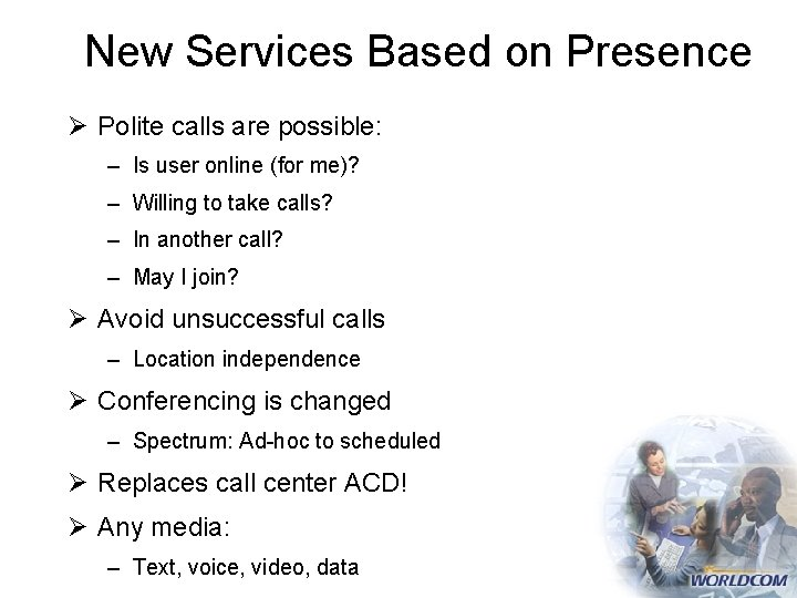 New Services Based on Presence Ø Polite calls are possible: – Is user online